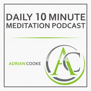 Adrian Cooke   Your 10 Minute Meditation Podcast