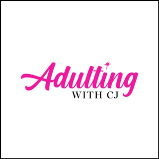 Adulting With CJ Podcast