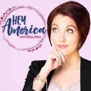 Hey America Podcast with Ellisa Allen