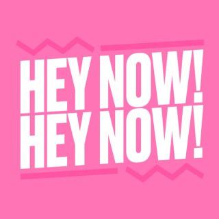 Hey Now! Hey Now!