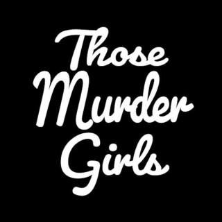 Those Murder Girls Podcast