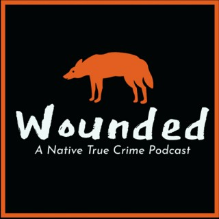 Wounded: A Native True Crime Podcast