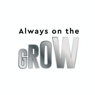 Always on the GROW