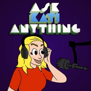 Ask Kati Anything!