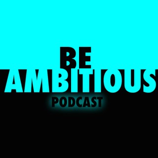 Be Ambitious Podcast