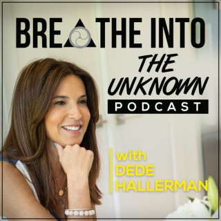 Breathe Into The Unknown Podcast with DeDe Hallerman