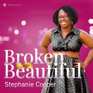 Broken Into Beautiful Podcast With Stephanie Cooper