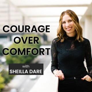Courage Over Comfort with Sheilla Dare
