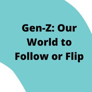 Gen-Z: Our World to Follow or Flip