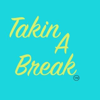 Takin A Break