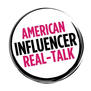 American Influencer Real-Talk