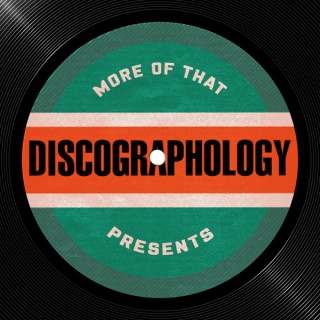 More Of That Presents: Discographology