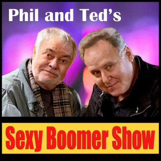 Phil and Ted's Sexy Boomer Show