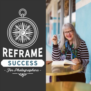 Reframe Success for Photographers