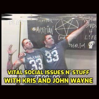 Vital Social Issues 'N Stuff with Kris and John Wayne!