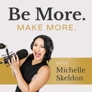 Be More. Make More.