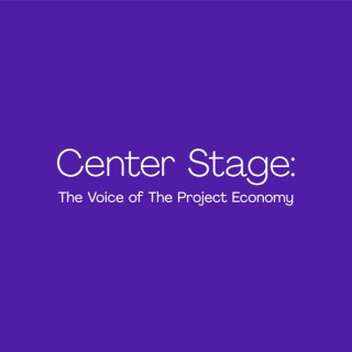 Center Stage: The Voice of The Project Economy