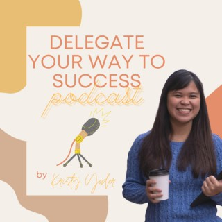 Delegate Your Way To Success Podcast