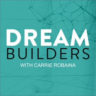 DREAM BUILDERS | Carrie Robaina