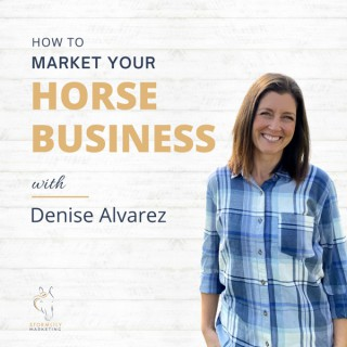 How to Market Your Horse Business with Denise Alvarez