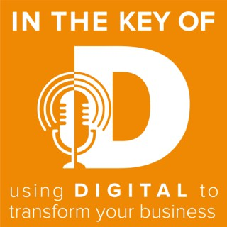 In the Key of D: Using Digital to Transform Your Business
