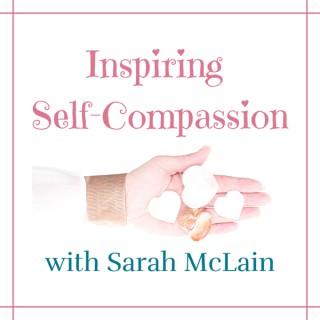 Inspiring Self-Compassion with Sarah McLain