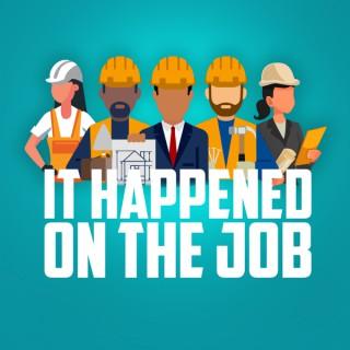It Happened On The Job