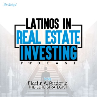 Latinos In Real Estate Investing Podcast