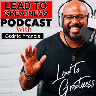 Lead To Greatness Podcast