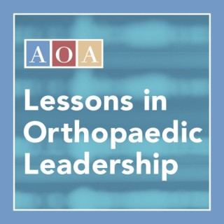 Lessons in Orthopaedic Leadership: An AOA Podcast