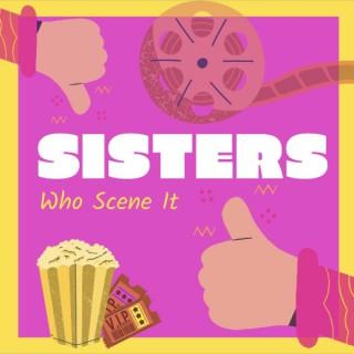 Sisters Who Scene It