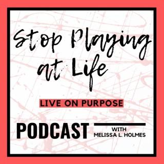 Stop Playing at Life