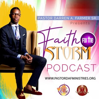 Pastor Darren A. Farmer, Sr. presents Faith For The Storm Podcast
