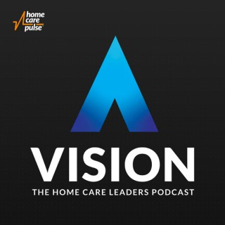 Vision | The Home Care Leaders Podcast
