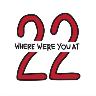 Where Were You at 22?
