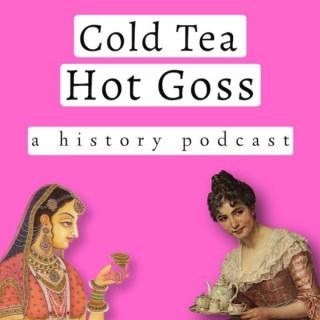 Cold Tea Hot Goss
