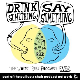 Drink Something, Say Something