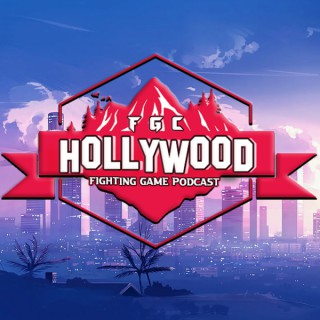 FGC Hollywood: A Fighting Game Podcast