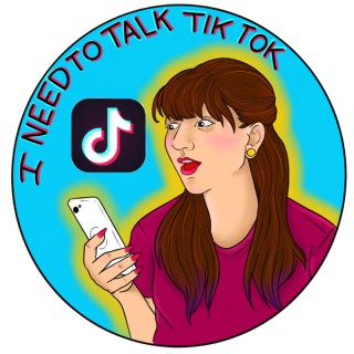 I Need To Talk TikTok