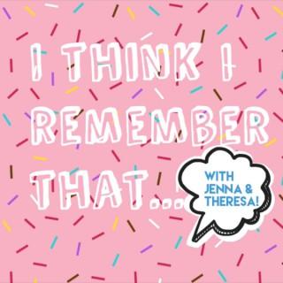 I Think I Remember That