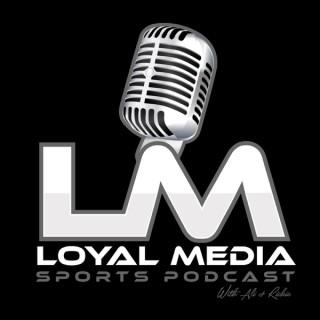 Loyal Media Sports Podcast