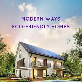 Modern Ways: Eco-Friendly Homes