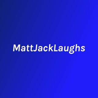 MattJackLaughs