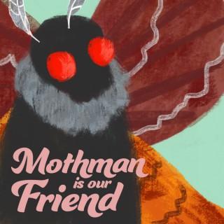 Mothman Is Our Friend