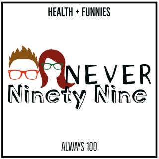 Never Ninety Nine