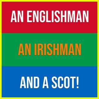 An Englishman, An Irishman and a Scot