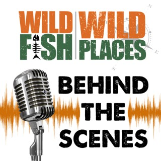 Wild Fish Wild Places- Behind the Scenes
