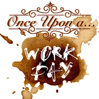 Once Upon A Work Day