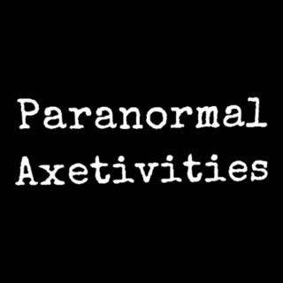Paranormal Axetivities