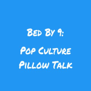Bed By 9: Pop Culture Pillow Talk